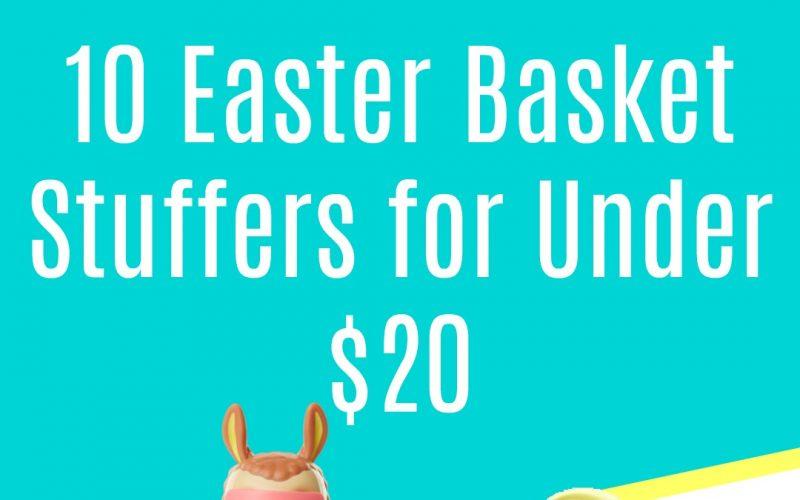 10 Last Minute Easter Basket Stuffers for Under $20!