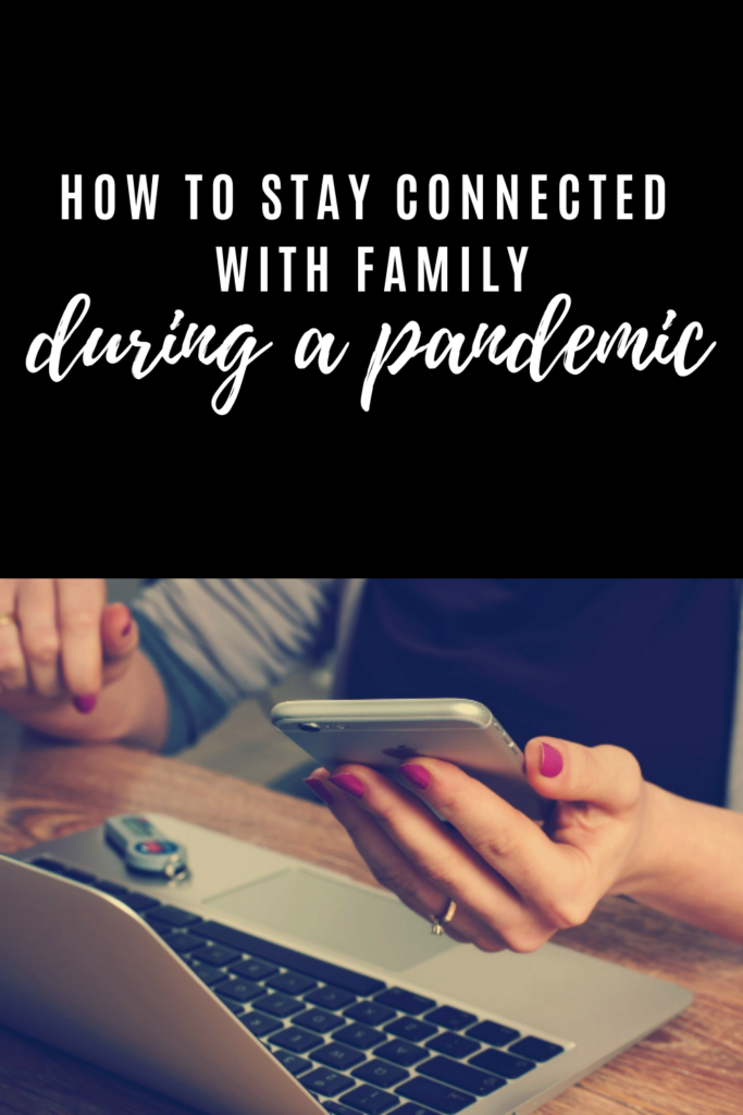 HOW TO STAY CONNECTED WITH FAMILY DURING A PANDEMIC